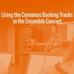 Using Consonus Backing Tracks in the Ensemble Concert