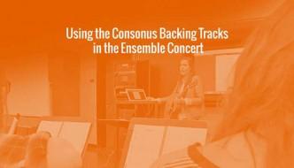 Using Consonus Backing Tracks in the Ensemble Concert